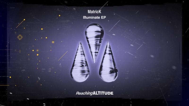 MatricK - Illuminate EP [Reaching Altitude / Armada Music] - Teaser
