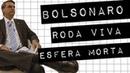 BOLSONARO RODA VIVA ESFERA MORTA