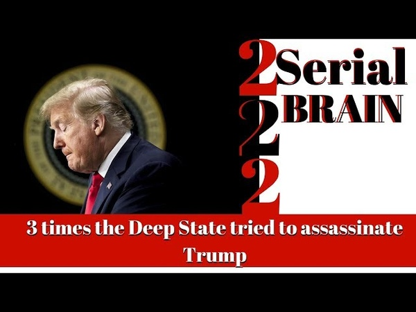 A Brighter version - SerialBrain2 -561-3X187 - The 3 times the Deep State tried to assassinate Trump
