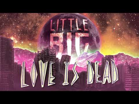 LITTLE BIG - LOVE IS DEAD (Official Audio)