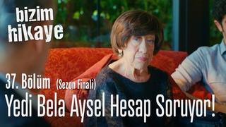 Aysel, Barış'ın babasından hesap soruyor - Bizim Hikaye 37. Bölüm (Sezon Finali)