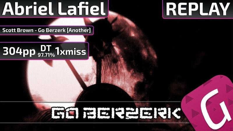 Abriel Lafiel   Scott Brown - Go Berzerk [Another] DT 97.71% 1xmiss   304pp osu!Gatari
