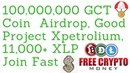 100 000 000 GCT Coin Airdrop Good Project Xpetrolium 11 000 XLP Join Fast
