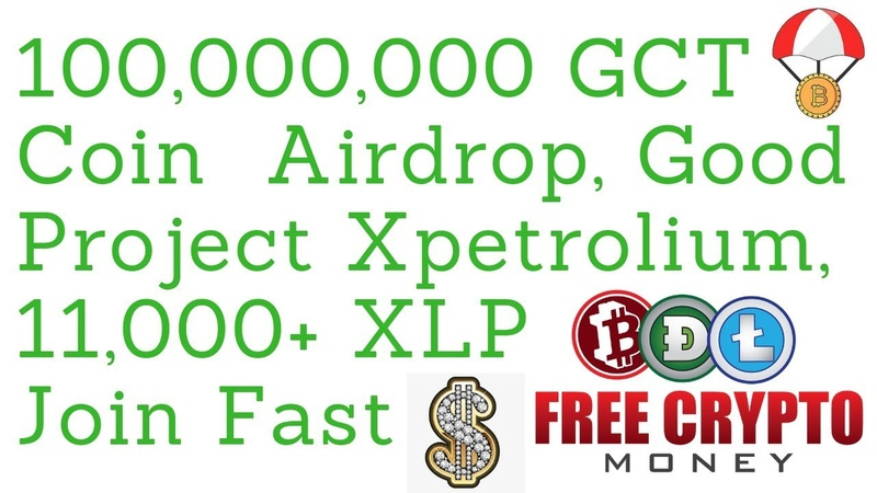 100,000,000 GCT Coin Airdrop, Good Project Xpetrolium, 11,000 XLP Join Fast