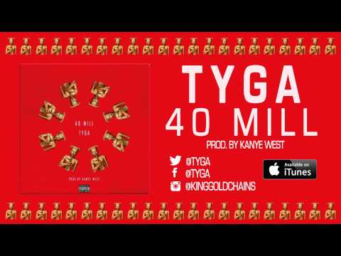 Tyga - 40 Mill (Prod. by Kanye West Mike Dean) (Audio)