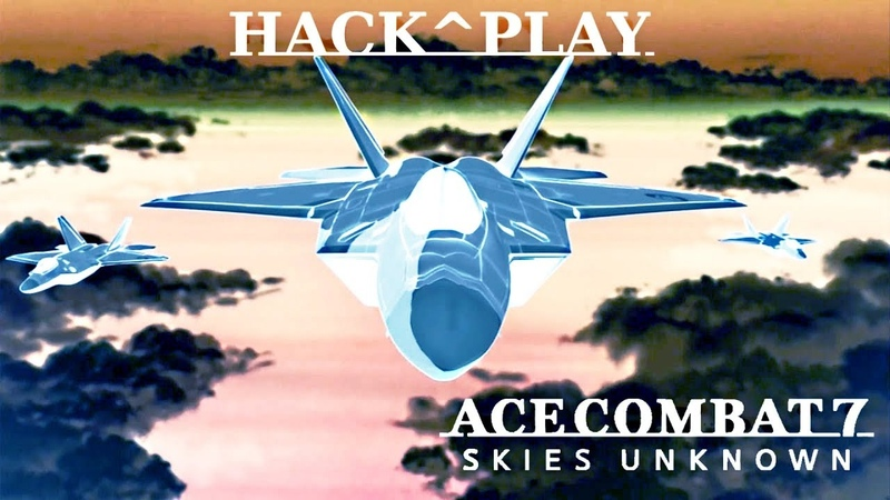 ACE COMBAT 7: SKIES UNKNOWN Hack Play