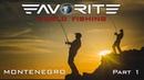 Favorite World Fishing. Montenegro. Part 1/ Мировая рыбалка с Фаворит. Черногория. Часть 1.