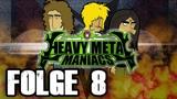 Heavy Metal Maniacs - Folge 8 Harter Stoff