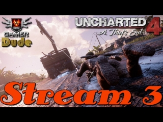 Uncharted 4: A Thief's End Стрим 3 на Русском