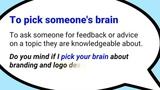 To pick someone's brain