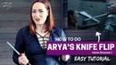 HOW TO DO ARYA STARK'S KNIFE FLIP FROM SEASON 7 - Easy Tutorial