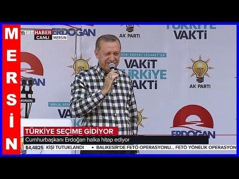 Cumhurbaşkanı Erdoğanın Ak Parti Mersin Mitingi Konuşması 7 Haziran 2018