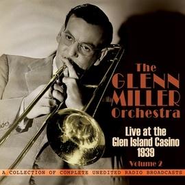 The Glenn Miller Orchestra альбом Live at the Glen Island Casino 1939