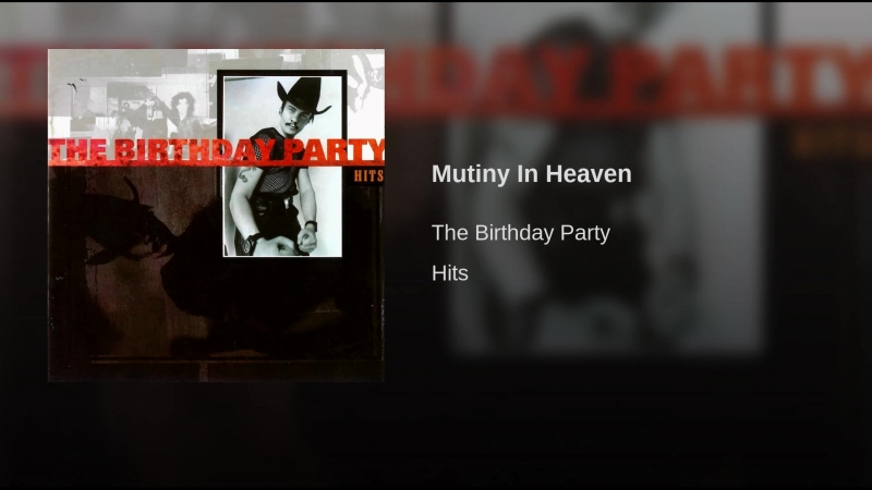 Mutiny In Heaven, The Birthday Party.