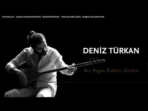 Deniz Türkan - Ben Bugün Hubları Gördüm [ Üryan © 2018 Kalan Müzik ]