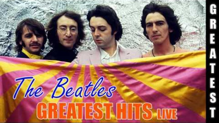 The Beatles Greatest Hits Live - Best Songs Of The Beatles (Full Album)
