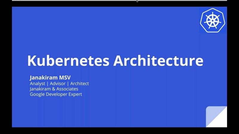 Kubernetes Webinar Series - Kubernetes Architecture 101
