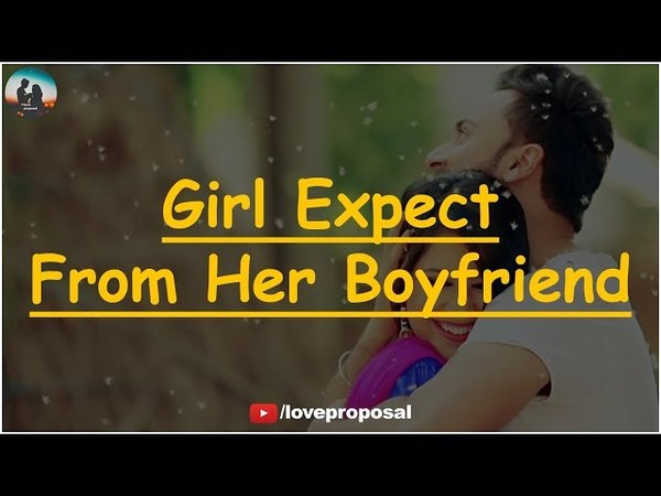 What does a Girl Expect from her Boyfriend | love proposal