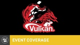 Vulkan! Powering AAA Experiences on Android Unreal Fest Europe 2019 Unreal Engine