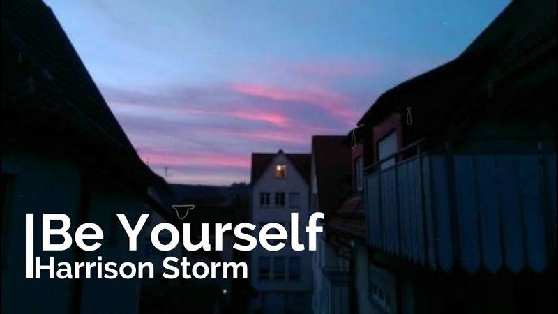 Harrison Storm - Be Yourself [Lyrics]