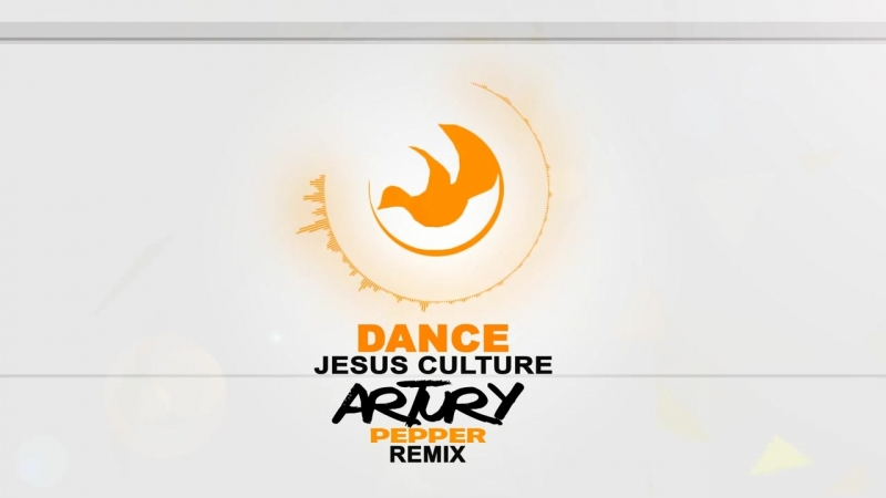 Jesus Culture - Dance (Artury Pepper Remix) Musica Electronica Cristiana.mp4