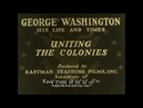 GEORGE WASHINGTON HIS LIFE AND TIMES SILENT FILM UNITING THE COLONIES 57494