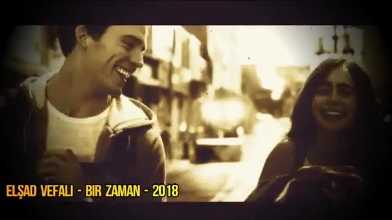 Bir Zaman - Elsad Vefali - ( Official_Clip 2018 ).mp4