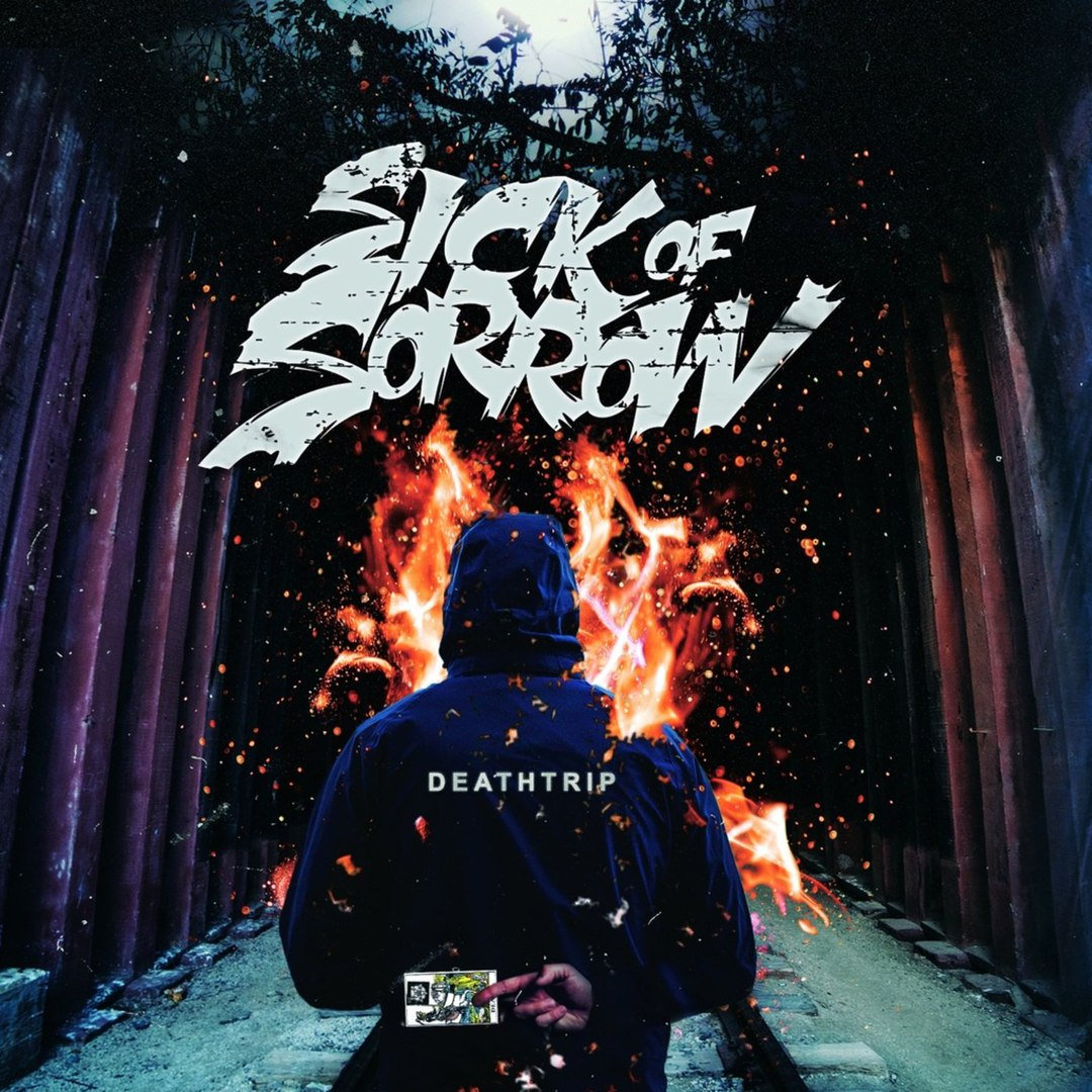 Sick Of Sorrow - Deathtrip (2018)