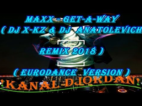 Maxx - Get- A- Way ( DJ X- KZ DJ Anatolevich Remix 2018 ) ( Eurodance Version )