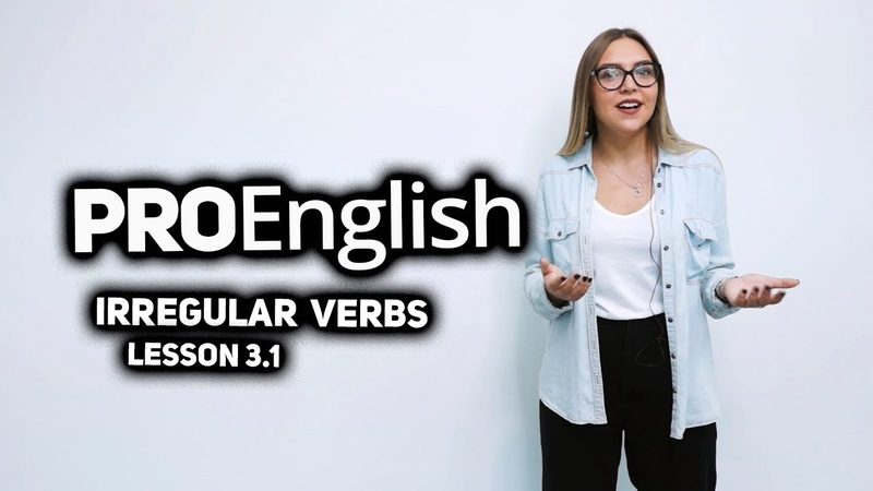 Irregular verbs lesson 3.1 ProEnglish