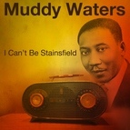 Muddy Waters альбом I Can't Be Staisfield