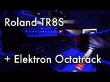 Roland TR8S + Elektron Octatrack
