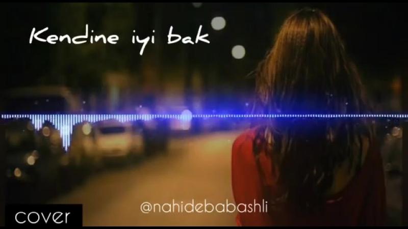 Nahidə Babaşlı - Kendine İyi Bak ( Cover).mp4