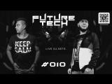 FUTURE TECH MUSIC ► Live DJ-Sets ► 05.08.2018 ► Podcast #010