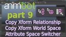 AnimBot tutorial | Copy Xform Relationship/World Space, Attribute Space Switcher | Part 9
