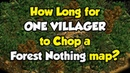 How Long for One Villager to Chop a Forest Nothing Map?