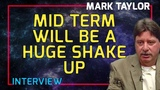 Mark Taylor Interview August 2018 - Mid Term Will Be A Huge Shake Up