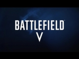 Официальный трейлер Battlefield 5 в русской озвучке