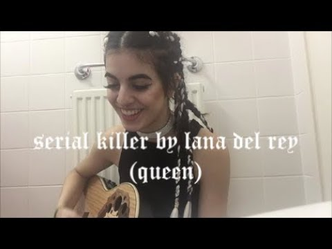 Serial killer by lana del rey acoustic cover