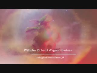 Wilhelm Richard Wagner - Barfuss