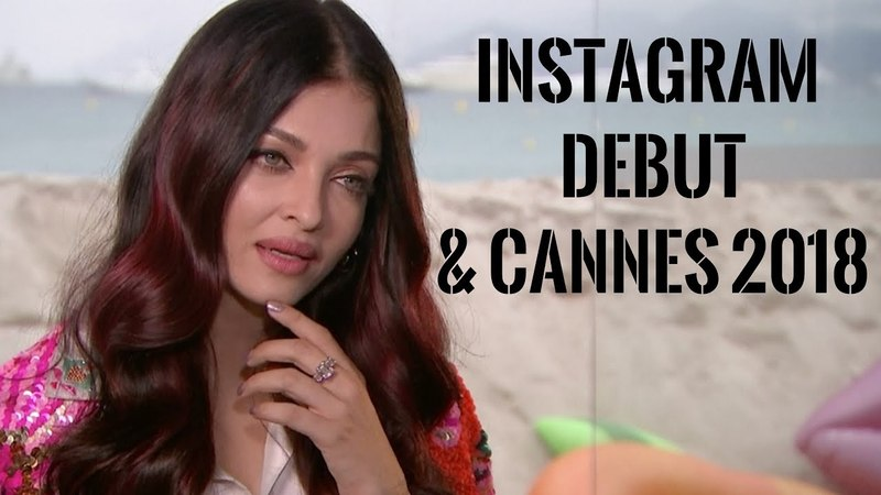 Exclusive Aishwarya Rai Bachchan on her Instagram debut and Cannes 2018