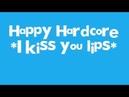 Happy Hardcore *I kiss your lips*