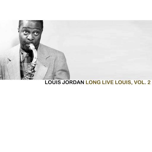 Louis Jordan альбом Long Live Louis, Vol. 2