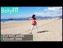 Beach Body Fat Burn   Belly Dance Workout