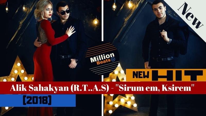 Alik Sahakyan (R.T..A.S) - ''Sirum em, Ksirem'' (2018)