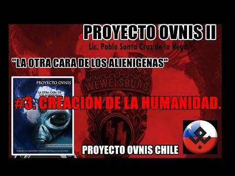 3. CREACIÓN DE LA HUMANIDAD - PROYECTO OVNIS II - PROYECTO OVNIS CHILE