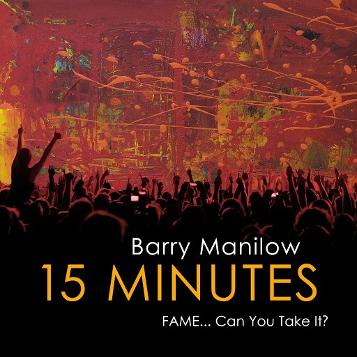 Barry Manilow альбом 15 Minutes (Fame...Can You Take It?)