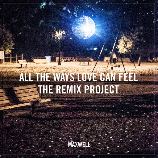 Maxwell альбом All the Ways Love Can Feel (Remixes)