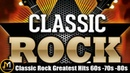Classic Rock Greatest Hits 60s 70s and 80s - Classic Rock Songs Of All Time