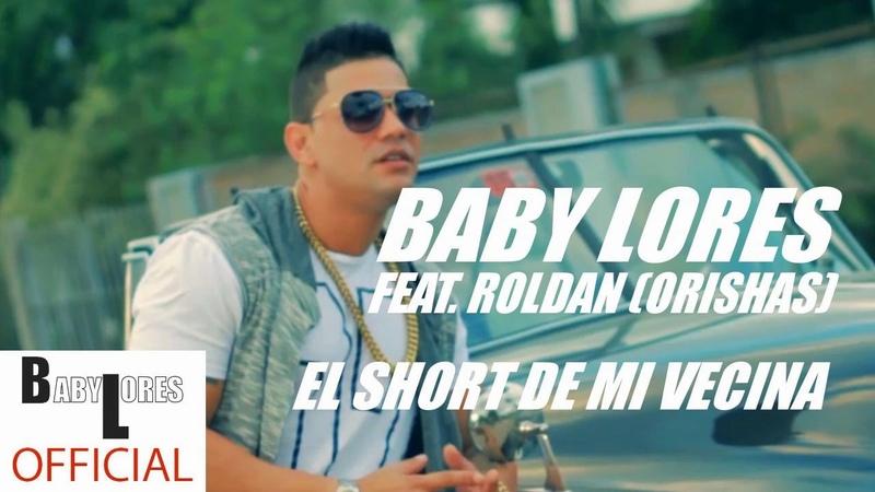 Baby Lores EL SHORT DE MI VECINA Ft ROLDAN ORISHAS Áudio